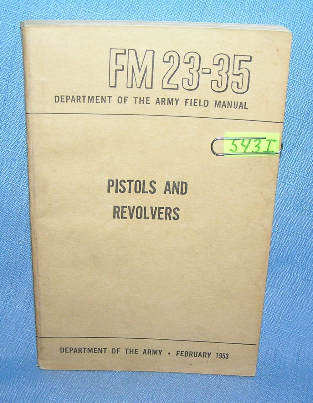 PISTOLS AND REVOLVERS DEPT.OF THE ARMY FIELD MANUEL