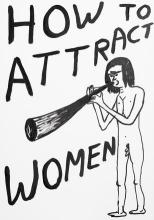 David Shrigley-(British, born 1968)-How to attract women- - 2013