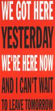 John Giorno (American, born 1936) We Got Here Yesterday Screenprint in colours, 1991, on wove, signed, dated and numbered 68/75 in pencil, published by George Mulder Fine Arts, New York, with the artist and publisher's copyright inkstamp verso, th...