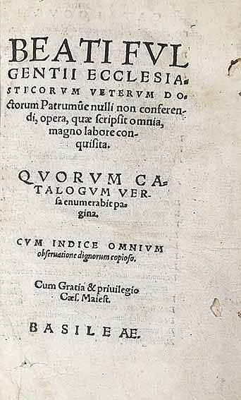 FULGENTIUS (of Ruspe). Opera, quæ scripsit omnia, magno labore conquisita.