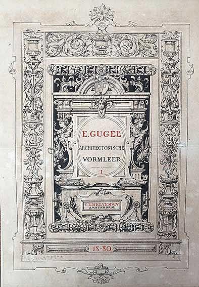 GUGEL, E. Architectonische vormleer. The Hague, 1880-88. 4 in 2 text-vols.