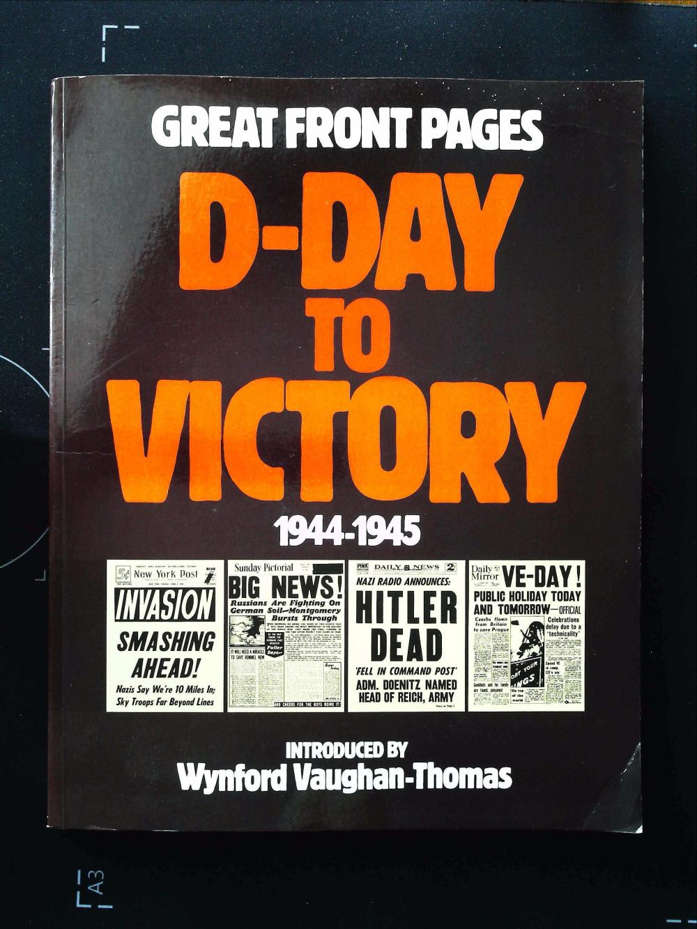 Great Front Pages D Day To Victory 1944 1945 softback book Published 1984 Collins ISBN 0 00 217343