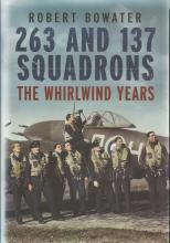 263 and 137 Squadrons the Whirlwind Years by Robert Bowater hardback book. Signed on title page by