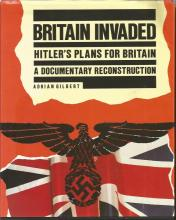 Britain Invaded Hitlers Plans for Britain A Documentary Reconstruction by Adrian Gilbert unsigned
