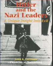 Hitler and the Nazi Leaders A Unique Insight Into Evil by John K. Lattimer Physician at Nuremberg