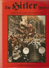 The Hitler Years A Photographic Documentary unsigned hardback book by Ivor Matanle. 176 pages