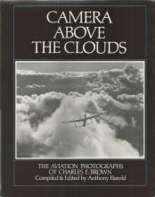 Camera Above The Clouds The Aviation Photographs of Charles E. Brown unsigned hardback book. 159