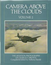 Camera Above The Clouds Vol 2 The Aviation Photographs of Charles E. Brown unsigned hardback book.