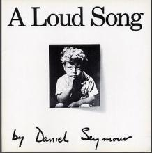 A Loud Song by Daniel Seymour, First Edition - 1971