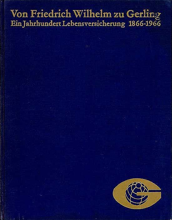 Von Friedrich Wilhelm zu Gerling - Ein Jahrhundert Lebensversicherung 1866-1966