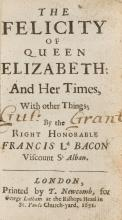 Bacon (Sir Francis) The Felicity of Queen Elizabeth and her Times, With other Things, Printed by T. Newcomb, for George Latham at the Bishops Head in St. Pauls Church-yard, 1651; and 2 other first editions of Bacon (3)