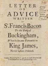 Bacon (Sir Francis) A letter of advice written by Sr. Francis Bacon to the Duke of Buckingham, when he became favourite to King James, never before printed, first edition, printed for R.H. and H.B. and are to be sold at Westminster and the Royal Exchange, 1661; and Gibson 77b, small 4to (2)