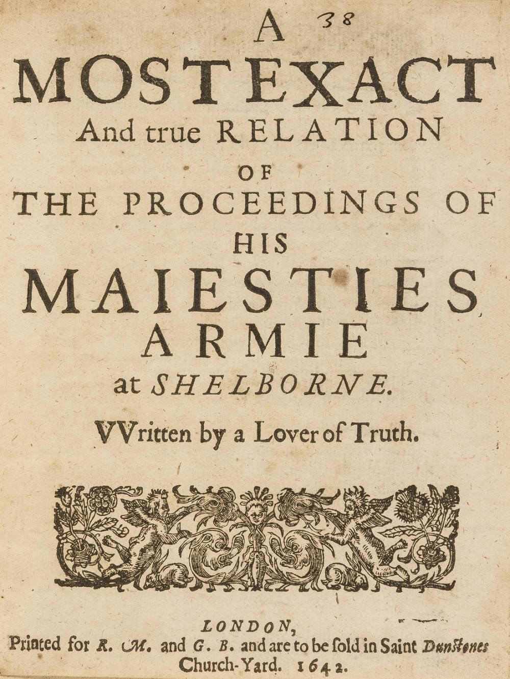 Civil War Pamphlet.- , Most Exact and True Relation (A) of the Proceedings of His Maiesties Armie at Shelborne...by a Lover of Truth, for R.M. and G.B., 1642.