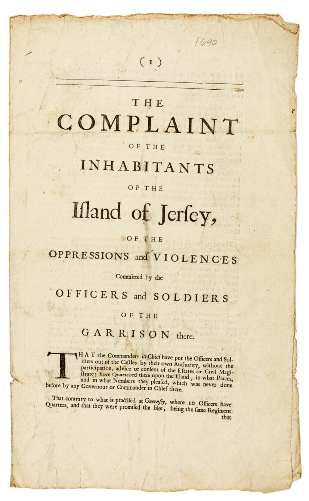 Channel Islands.- Jersey.- Complaint (The) of the Inhabitants of the Island of Jersey, of the Oppressions and Violences committed by the Officers and Soldiers of the Garrison there, the only known …