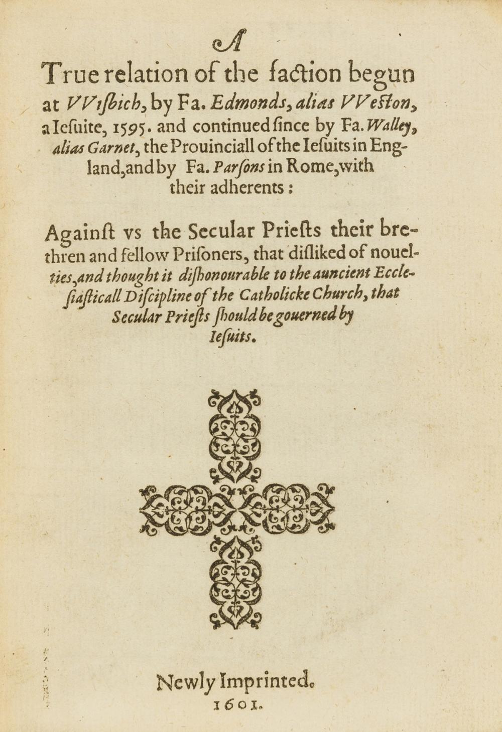 Appellant Controversy.- [Bagshaw (Christopher, atributed)] A True relation of the faction begun at Wisbich, by... the Jesuits in England, first edition, 1601.