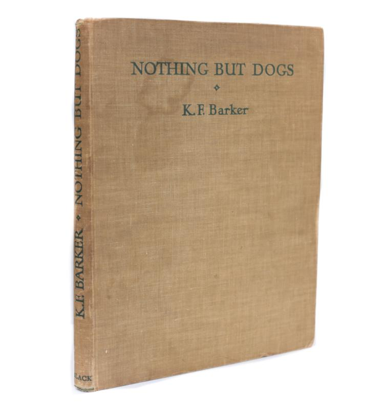 Barker, K.F Nothing But Dogs 1st Edition 1938