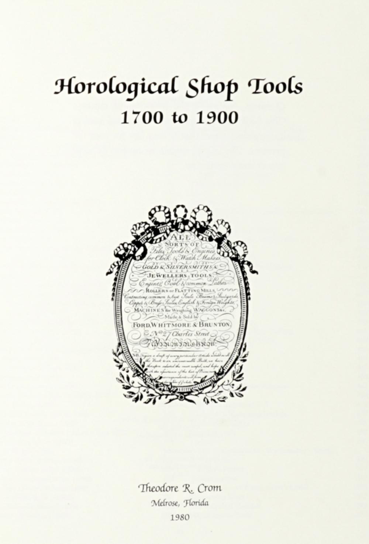 Crom Theodore R, Horological Shop Tools. 1700-1900. Melrose, Florida: s.e., 1980.