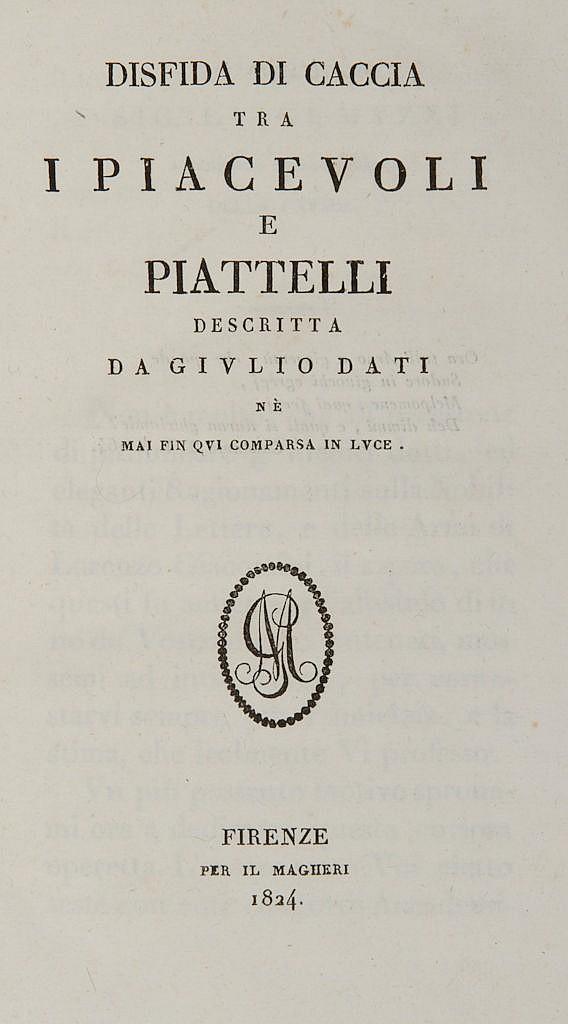 Dati Giulio - Disfida di caccia tra i Piacevoli e Piattelli descritta da Giulio Dati ne mai fin qui comparsa in luce.