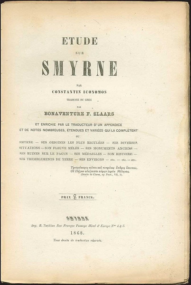 "ΟΙΚΟΝΟΜΟΣ Κωνσταντίνος / Bonaventure F. Slaars, ""Etude sur Smyrne par Constantin Iconomos traduite du grec par Bonaventure F.  Slaars"", Smyrne, E. Tatikian 1868. First edition in French. 4to. Detailed study of the history and geography of Smyrna"