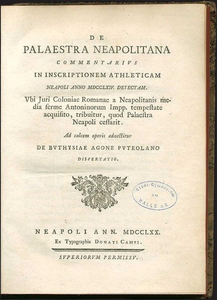 DE PALAESTRA NEAPOLITANA commentarius in inscriptionem ATHLETICAM Neapoli anno MDCCLXIV detectam..., Napoli, Donati Campi, 1770. 4to