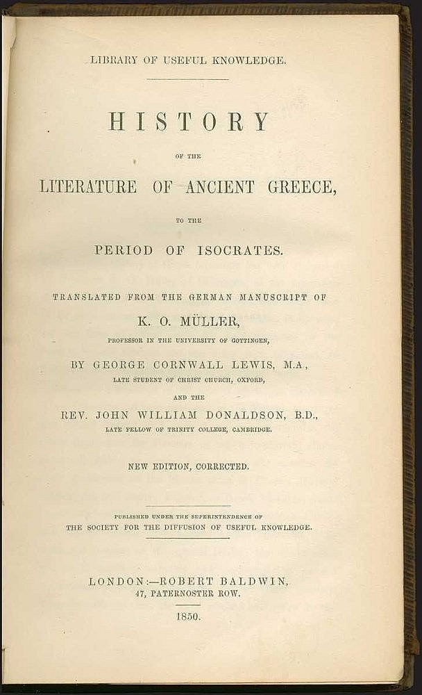MULLER Karl Otfried, ?History of the literature of ancient Greece, to the period of Isocrates?, London, Robert Baldwin, 1850. 8vo, pp.xvi,530.