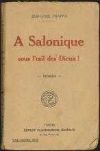 "Jean- Jose FRAPPA, ""A SALONIQUE SOUS L`OEIL DES DIEUX"", Paris, Flammarion, 1917. Small 8vo, 12x19 cm., p. [6], 264, text in French, first edition, complete. Original covers, loose binding, worn..."