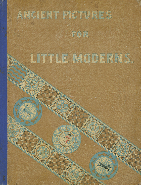 Ancient Pictures for Little Moderns - Illustrated Children's Book - New Haven, U.S., 1889