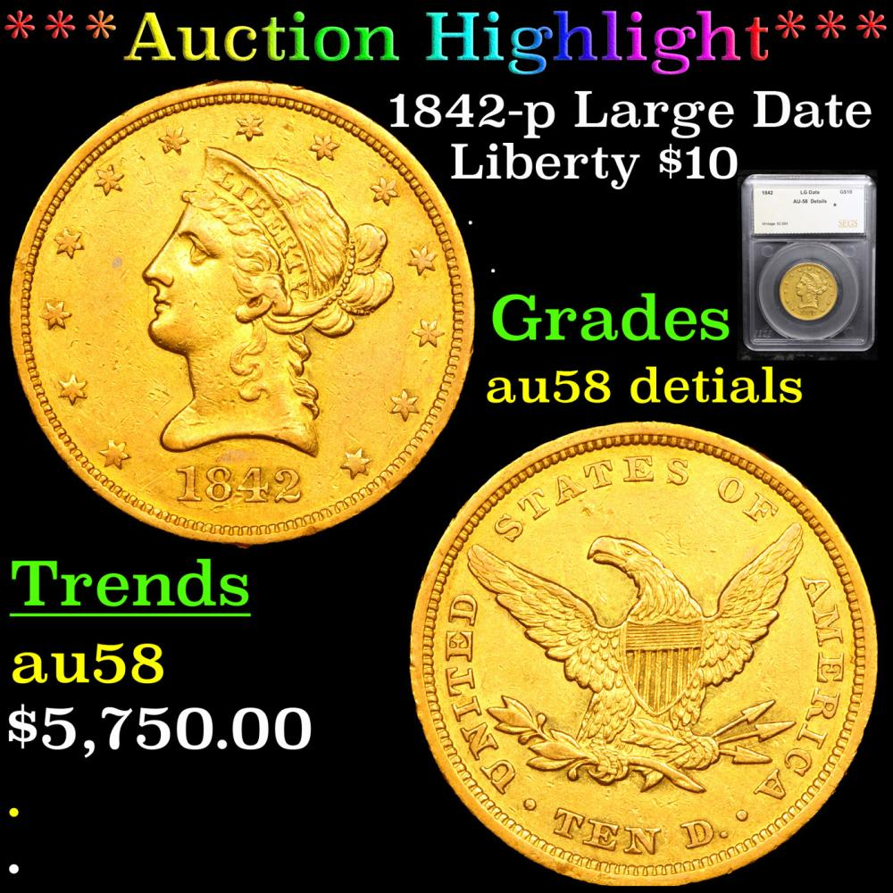 ***Auction Highlight*** 1842-p Large Date Gold Liberty Eagle $10 Graded au58 detials By SEGS (fc)