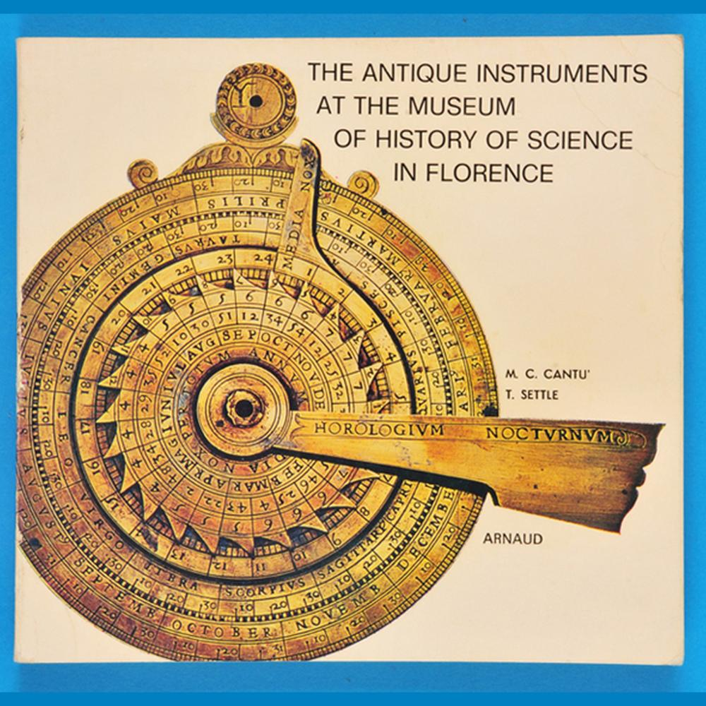 M.C.Cantu', T.Settle, The Antique Instruments at the Museum of History of Science in Florence, 1974