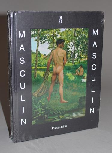 Masculin / Masculin:  L'Homme nu dans l'art de 1800 a nos Jours, published by Flammarion, Paris, 2013, shrink wrapped, unopened