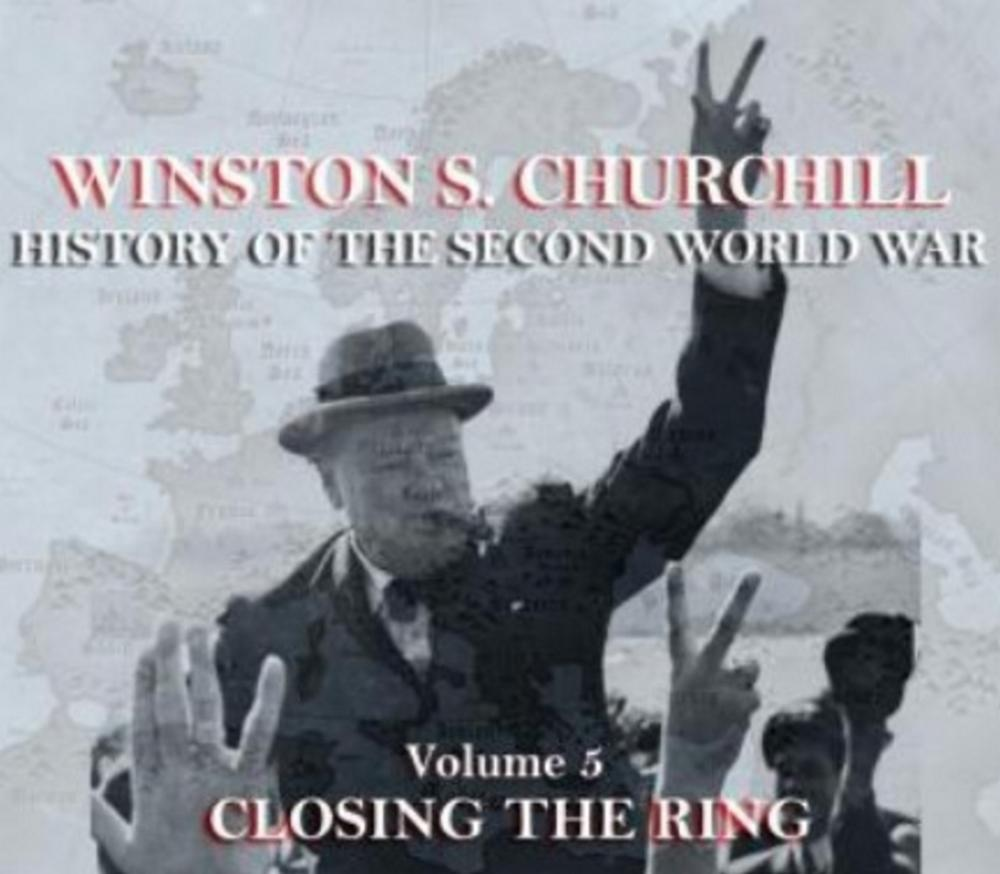 """Churchill on """"Closing the Ring"""" the Fifth Volume of his """"The Second World War"""""""