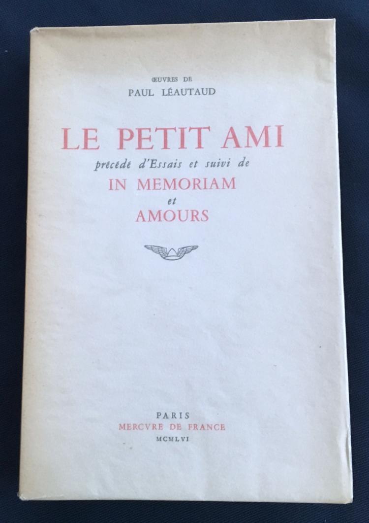 Le Petit Ami précédé d'Essais et suivi de In Memoriam et Amours, 1956, Leautaud.