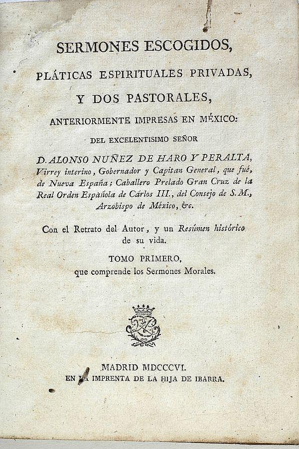 Nuñez de Haro y Peralta, Alonso. Sermones Escogidos... México: 1807. Tomo primero: Semones Morales. Picado afecta el texto.