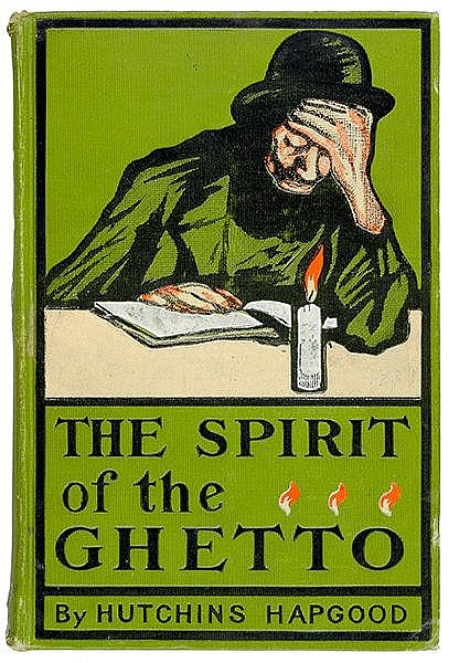 Judaica - - Hapgood, Hutchins. The spirit of the ghetto. Studies of the Jew