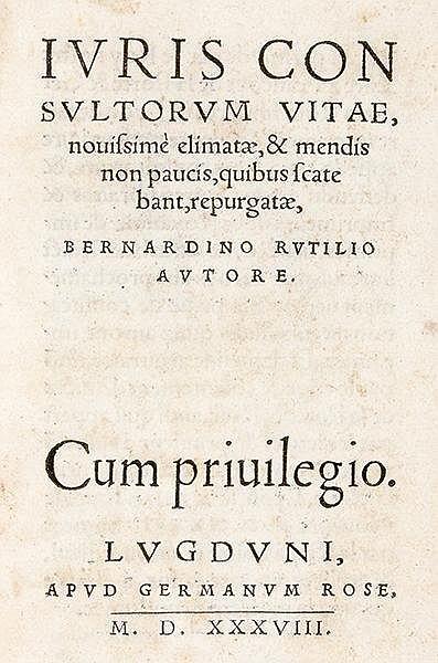 Rutilius, Bernardinus. Iuris consultorum vitae, novissimae elimatae, & mend