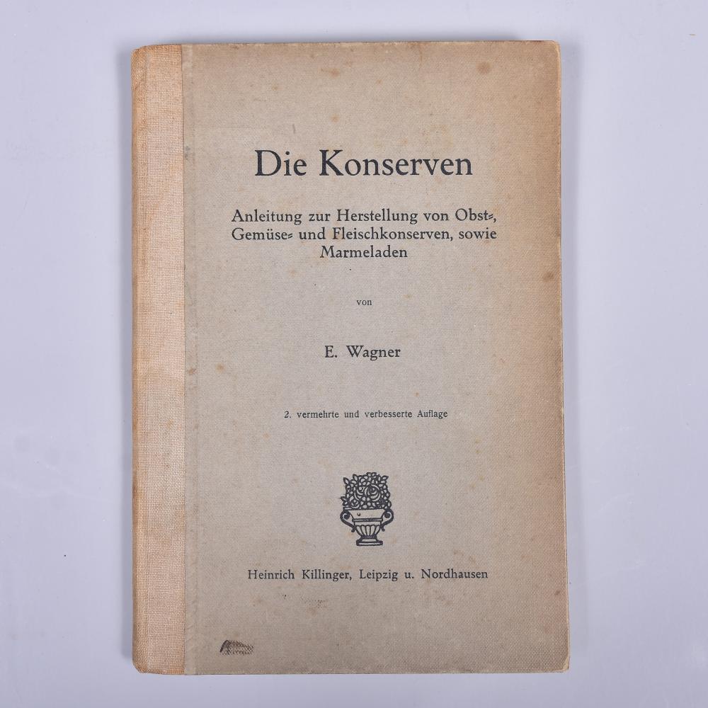 """""""Die Konserven"""" Anleitg. z. Herst. v. Obst-,Gemüse -u. Fleischkons, sowie Marmeladen, E. Wagner um 1915, Verlagsbuchhandlg. H. Killinger, Lpz. u. Nordhausen, 2.vermehrte u. verb. Auflage, leicht stockfeckig"""