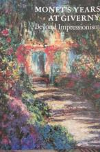Monet's Years at Giverny Beyond Impressionism