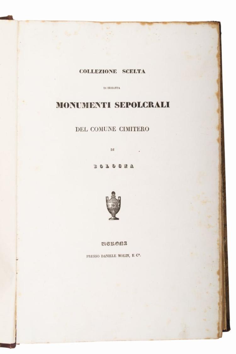 Angelelli Massimiliano. Collezione scelta di sessanta monumenti sepolcrali del... cimitero di Bologna. Verona: Daniele Molin, e c.°, 1839