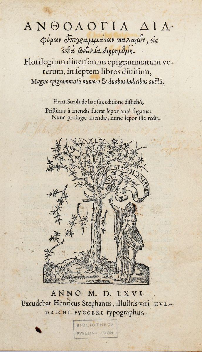 Antologia Planudea. Anthologia diaforon epigrammaton palaion, eis epta Biblia dieremene... [Genève]: Excudebat Henricus Stephanus, illustris viri Huldrichi Fuggeri typographus, 1566