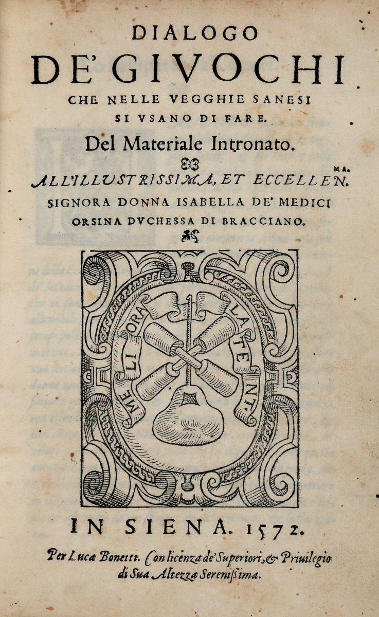 Bargagli Scipione. Dialogo de' Giuochi che nelle Vegghie Sanesi si usano... In Siena: Per Luca Bonetti, 1572