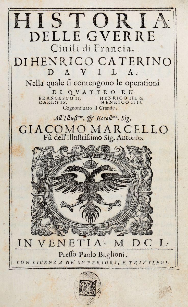 Davila Enrico Caterino. Historia delle guerre civili di Francia... In Venetia: presso Paolo Baglioni, 1650