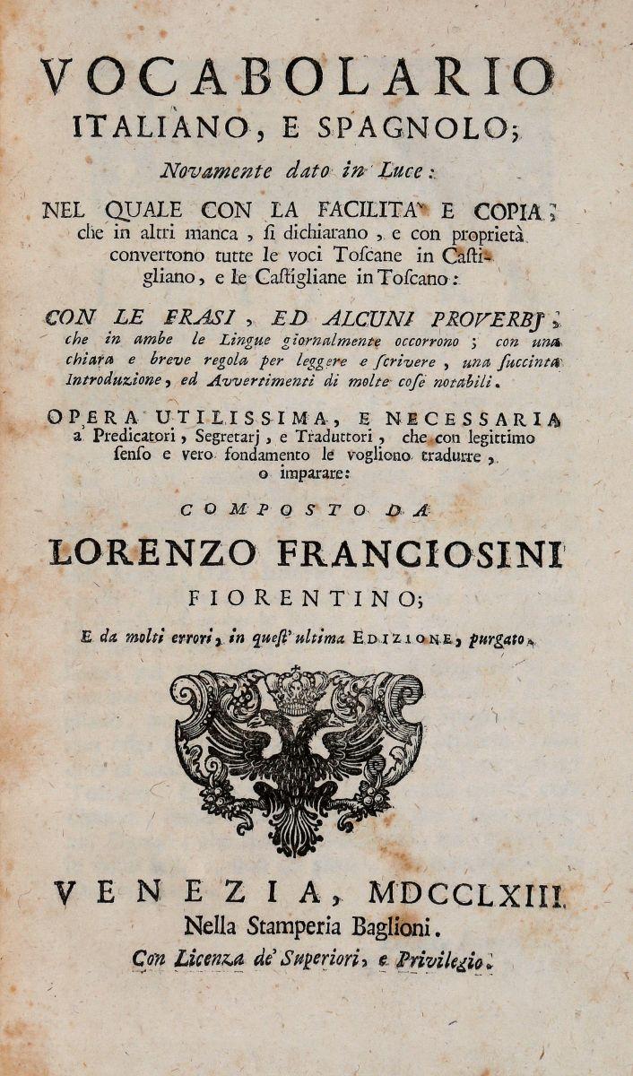 Franciosini Lorenzo. Vocabolario italiano, e spagnolo; novamente dato in luce...Venezia: nella Stamperia Baglioni, 1763