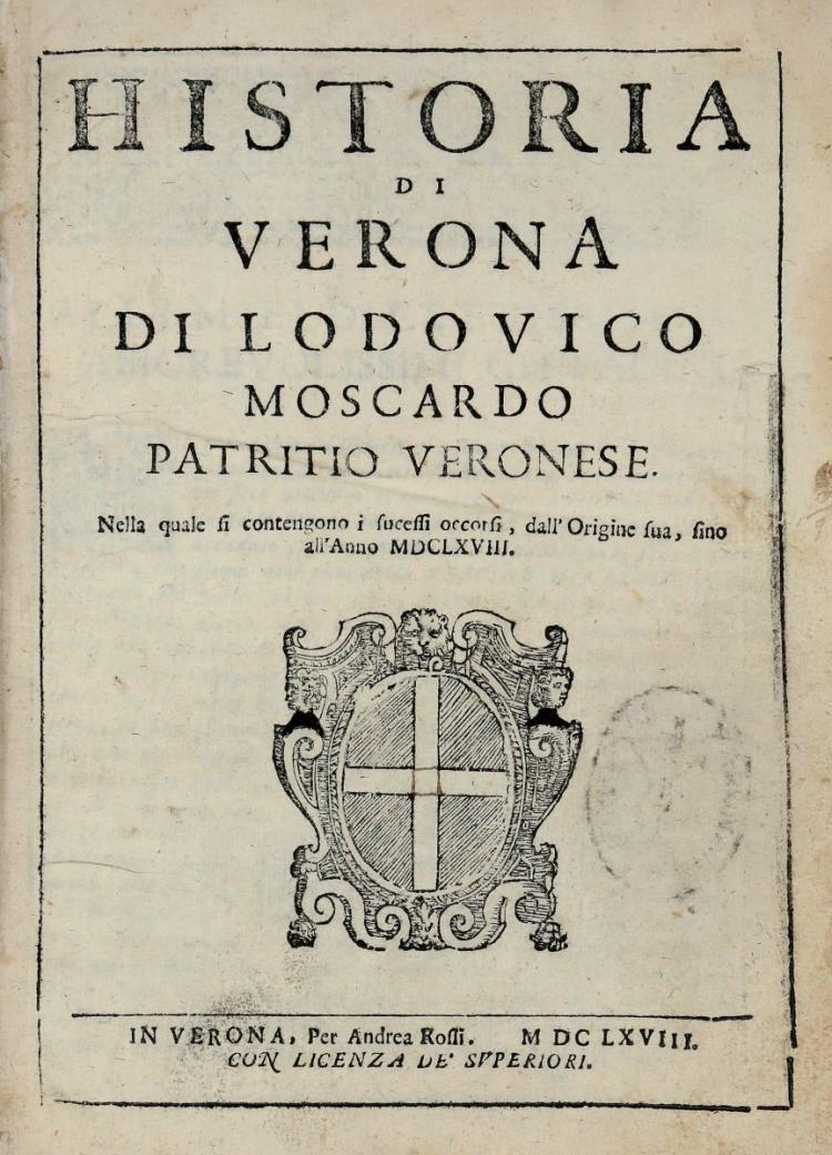 Moscardo Lodovico. Historia di Verona... In Verona: Per Andrea Rossi, 1668