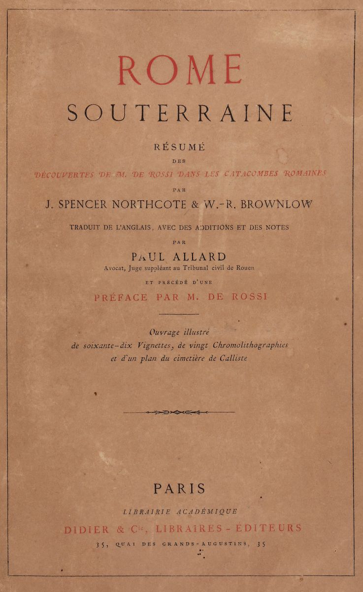 Northcote J. Spencer. Rome souterraine... Paris: Didier, 1872