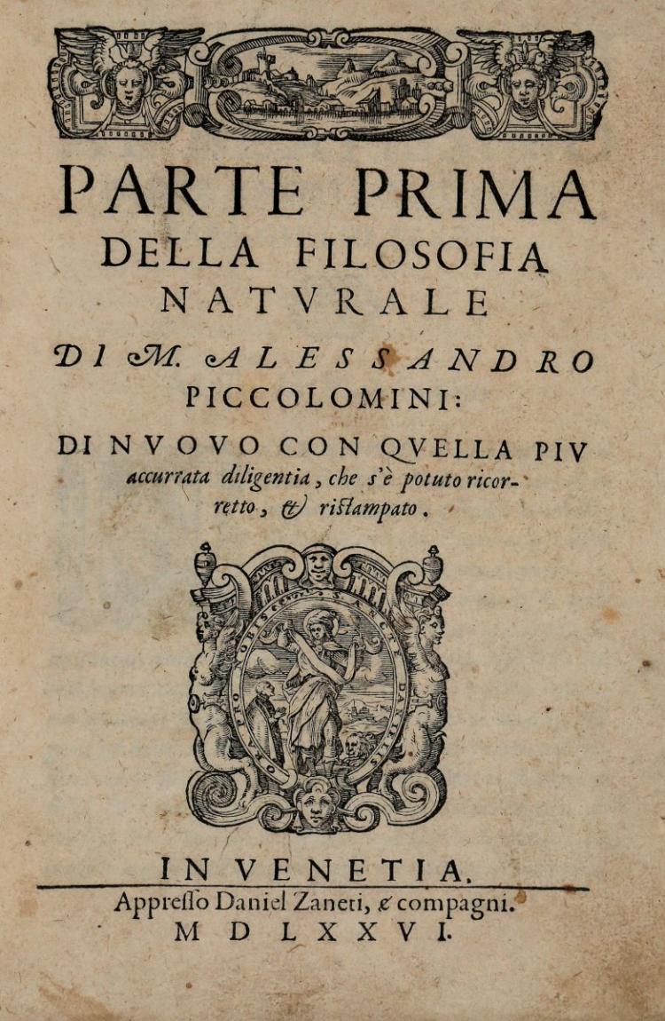 Piccolomini Alessandro. Parte Prima della Filosofia naturale... [-Parte Seconda]. In Venetia: Appresso Daniel Zaneti, e compagni, 1576