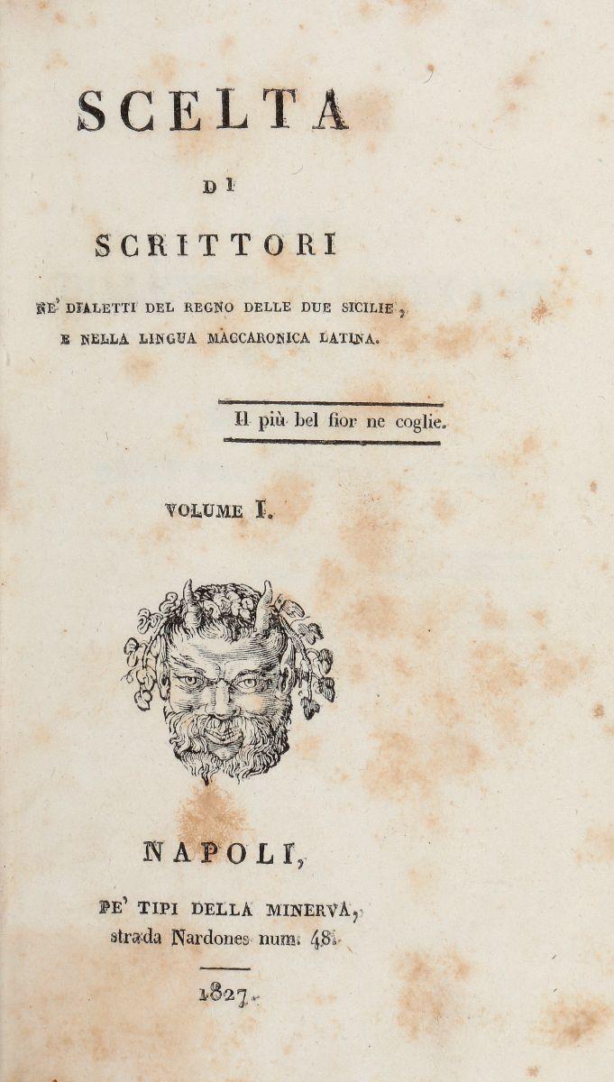 Scrittori Napoletani. Scelta di scrittori ne' dialetti del regno delle Due Sicilie... Napoli: pe' tipi della Minerva, 1827