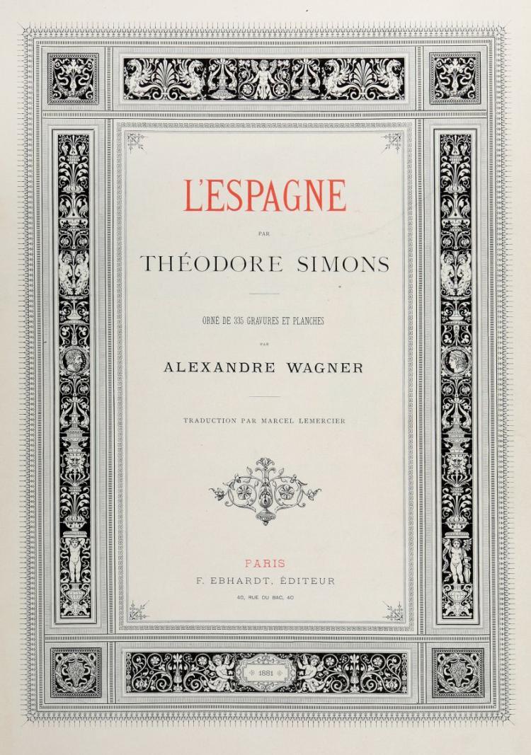 Simons Theodor. L' Espagne...Orné de 335 Gravures et Planches Par Alexandre Wagner... Paris: F. Ebhardt, 1881