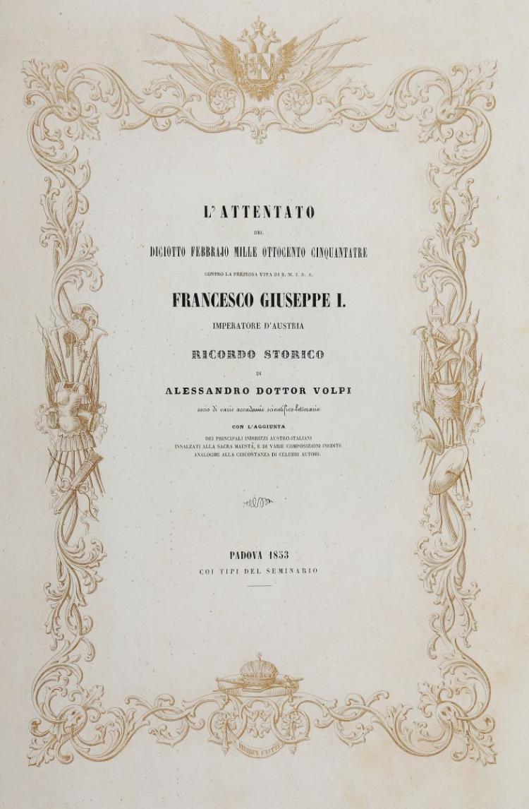 Volpi Alessandro. L'attentato del Diciotto Febbrajo mille ottocento cinquantatre... Padova: Coi Tipi del Seminario, 1853