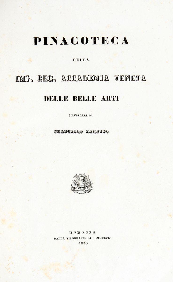 Zanotto Francesco. Pinacoteca della Imp. Reg. Accademia Veneta delle Belle Arti. Venezia: Dalla Tipografia di Commercio, 1830