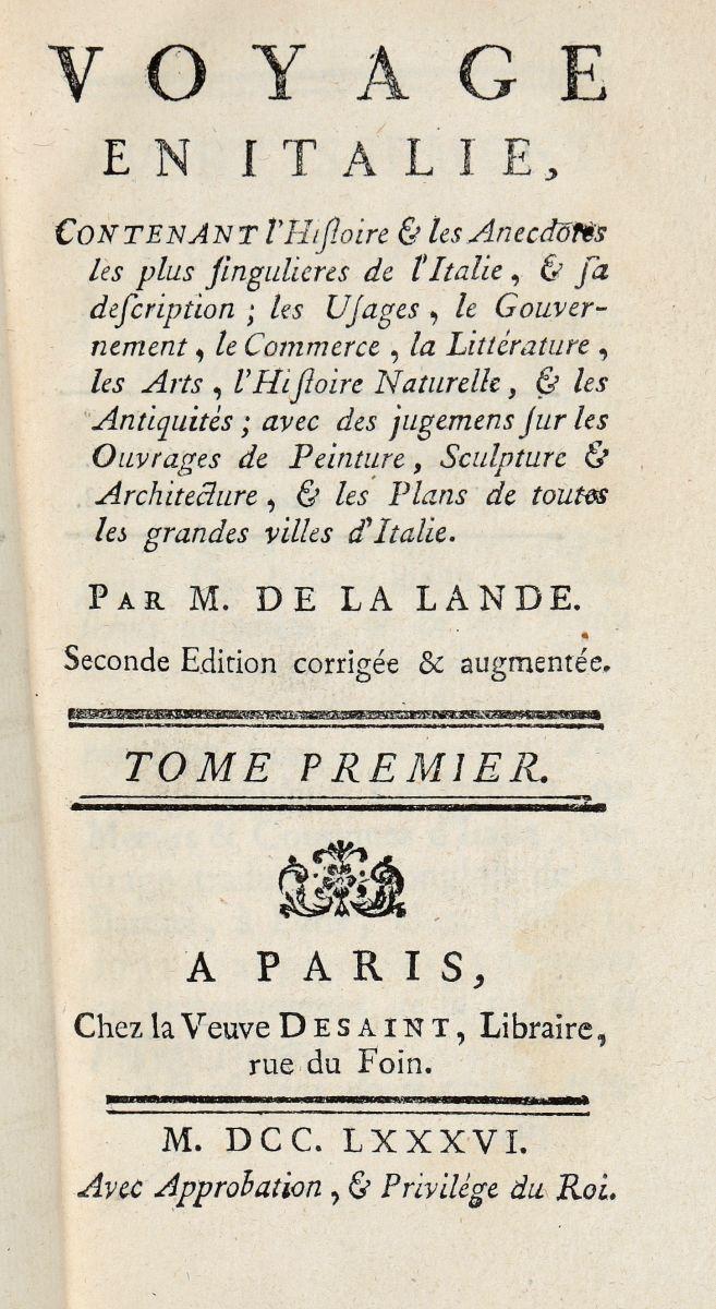 La Lande Jérôme (de). Voyage en Italie... Paris: chez la veuve Desaint, libraire, rue du Foin, 1786